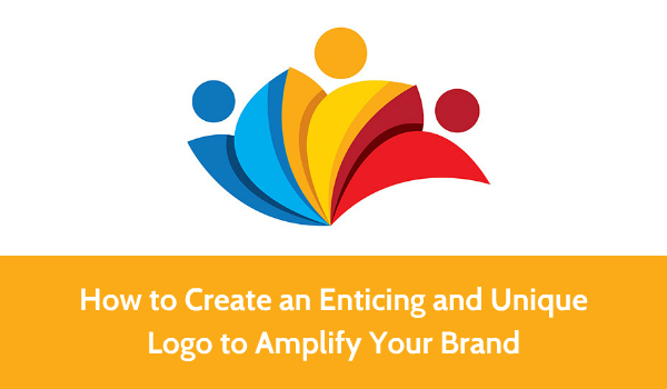 How To Create An Enticing And Unique Logo To Amplify Your