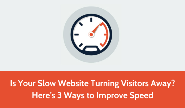 Is Your Slow Website Turning Visitors Away? Here's 3 Ways ...